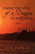 Under the Spell of a Dragon in Istanbul: A Memoir