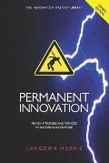 Permanent Innovation, Revised Edition: Proven Strategies and Methods of Successful Innovators