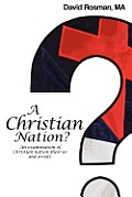 A Christian Nation?: An examination of Christian nation theories and proofs.