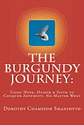 The Burgundy Journey: : Using Hope, Humor & Faith to Conquer Adversity. No Matter What