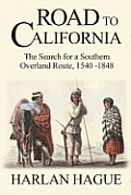 Road to California: The Search for a Southern Overland Route to California, 1540-1848