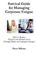 Survival Guide for Managing Corporate Fatigue: How to Reduce Physical and Mental Stress Trough Habit and Lifestyle Changes