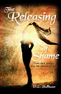 The Releasing of Shame: From Dark Secrets Into His Marvelous Light