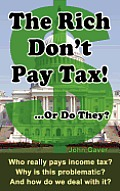 The Rich Don't Pay Tax! ...Or Do They?: Who really pays income tax? Why is this problematic? And how do we deal with it?