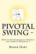 Pivotal Swing -: How to Fundamentally Improve the Game of Baseball !!