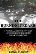 The Burning Cedars: A Personal Account of a Boy's Life Journey Through The Lebanese Civil War