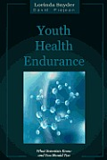 Youth Health Endurance: What Scientists Know and You Should Too