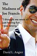 The Madness of Joe Francis: I thought we were all just having fun. I was wrong.