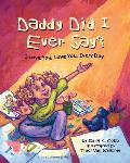 Daddy Did I Ever Say? I Love You, Love You, Every Day