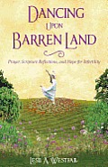 Dancing Upon Barren Land: Prayer, Scripture Reflections, and Hope for Infertility