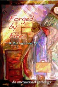 Forged by Fire: An International Anthology