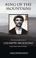 King of the Mountains: The Remarkable Story of Giuseppe Musolino, Italy's Most Famous Outlaw