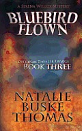 Bluebird Flown: The Serena Wilcox Mysteries Dystopian Thriller Trilogy Book 3