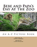 Bebe and Papa's Day At The Zoo: An A -Z Picture Book