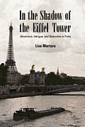 In the Shadow of the Eiffel Tower: Adventure, Intrigue, and Seduction in Paris