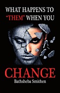 What Happens to Them When You Change