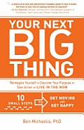 Your Next Big Thing Ten Small Steps to Get Moving & Get Happy