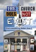 The Church Does Not Exist: (but something better does!)