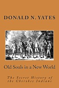 Old Souls in a New World: The Secret History of the Cherokee Indians