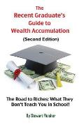 The Recent Graduate's Guide to Wealth Accumulation: The Road to Riches: What They Don't Teach You in School!