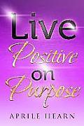Live Positive on Purpose