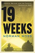 Nineteen Weeks America Britain & the Fateful Summer of 1940