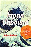 Japan Unbound A Volatile Nations Quest for Pride & Purpose