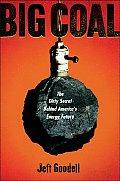 Big Coal The Dirty Secret Behind Americas Energy Future