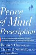 Peace of Mind Prescription An Authoritative Guide to Finding the Most Effective Treatment for Anxiety & Depression