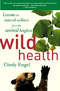 Wild Health How Animals Keep Themselves Will & What We Can Learn from Them