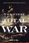 First Total War Napoleons Europe & the Birth of Warfare as We Know It