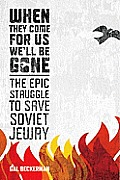 When They Come for Us Well be Gone the Epic Struggle to Save Soviet Jewry
