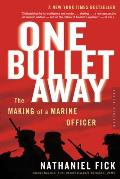 One Bullet Away The Making of a Marine Officer