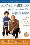 Kazdin Method for Parenting the Defiant Child With No Pills No Therapy No Contest of Wills With DVD