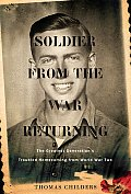 Soldier from the War Returning The Greatest Generations Troubled Homecoming from World War II