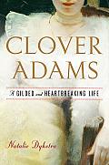 Clover Adams A Gilded & Heartbreaking Life
