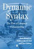 Dynamic Syntax: The Flow of Language Understanding
