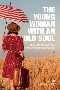 The Young Woman With An Old Soul: A story that fills your heart with love, hope and gratitude