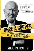 Once a Copper: The life and times of Brian `The Skull` Murphy