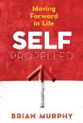 Self-Propelled: Moving Forward in Life