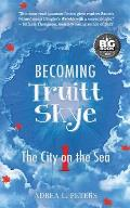 Becoming Truitt Skye: Book One: The City on the Sea