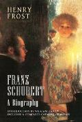 Franz Schubert: A Biography