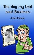 The day my Dad beat Bradman