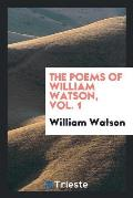 The Poems of William Watson, Vol. 1