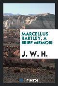 Marcellus Hartley, a Brief Memoir