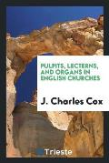 Pulpits, Lecterns, and Organs in English Churches