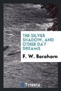 The Silver Shadow, and Other Day Dreams