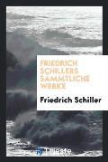 Friedrich Schillers S?mmtliche Werke
