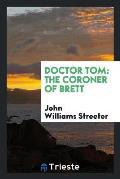 Doctor Tom: The Coroner of Brett