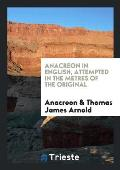 Anacreon in English, Attempted in the Metres of the Original